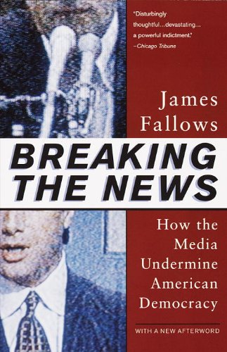 Breaking The News: How the Media Undermine American Democracy