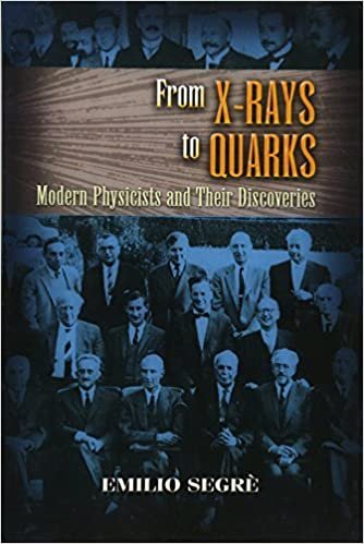 From X-rays to Quarks: Modern Physicists and Their Discoveries (Dover Classics of Science & Mathematics)