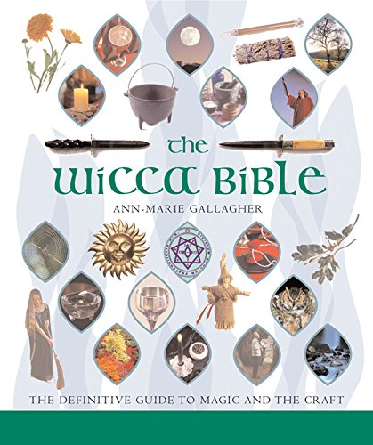 Read Online The Wicca Bible: The Definitive Guide to Magic and the Craft (Mind Body Spirit Bibles) PDF
