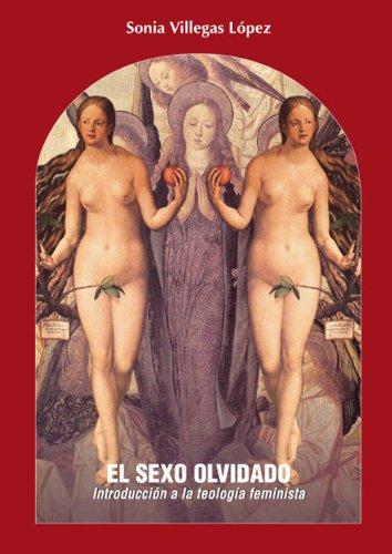 Descargar Libro El Sexo Olvidado: Introducción A La Teología Feminista Sonia Villegas López