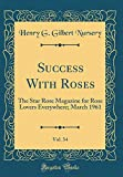 Amazon / Forgotten Books: Success with Roses, Vol. 34 The Star Rose Magazine for Rose Lovers Everywhere March 1961 Classic Reprint (Henry G Gilbert Nursery)