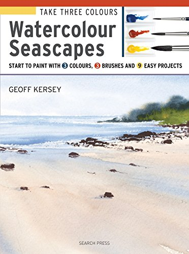 Take Three Colours: Watercolour Seascapes: Start to paint with 3 colours, 3 brushes and 9 easy projects (Start Watercolour)