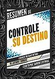 Resumen de Controle Su Destino (Awaken The Giant Within), de Anthony Robbins: Despertando al gigante que lleva dentro (Spanish Edition)