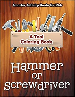 hammer or screwdriver a tool coloring book smarter activity books for kids 9781683744542 amazoncom books - Tools Coloring Pages Screwdriver
