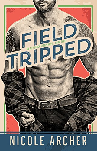 Field-Tripped: A Sexy Second Chance Romance (Ad Agency Series Book 3) by [Archer, Nicole]