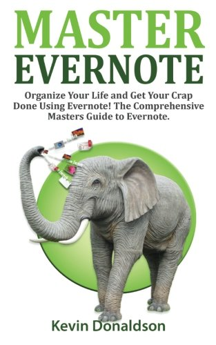 Download Master Evernote: Evernote Mastery - Organize Your Life and Get Your Crap Done! The Comprehensive Masters Guide to Evernote pdf epub