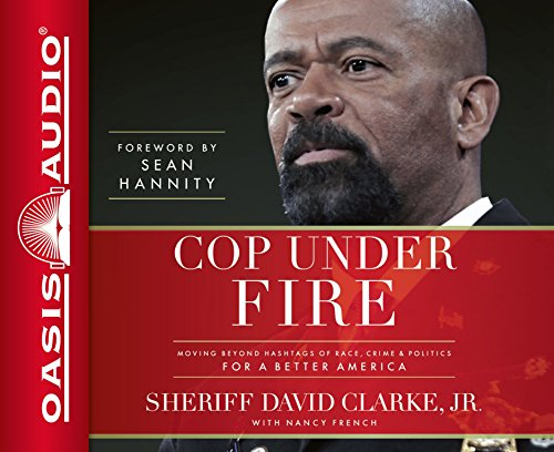 Cop Under Fire (Library Edition): Moving Beyond Hashtags of Race, Crime & Politics for a Better America