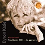 The Work in Stockholm: 2004 - Co-Workers | Byron Katie Mitchell