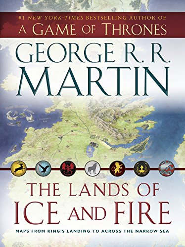 The Lands of Ice and Fire (A Game of Thrones): Maps from King's Landing to Across the Narrow Sea (A Song of Ice and Fire)