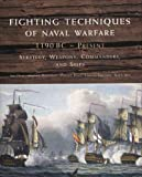 Fighting Techniques Of Naval Warfare 1190 Bc - Present Strategy Weapons Commanders And Ships (Fighting Techniques) Fighting Techniques Of Naval Warfare 1190 Bc - Present