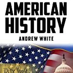 American History: From Indians to Modern History of America: People, Places and Events That Shaped US History | Andrew White