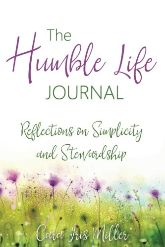 The Humble Life Journal: Reflections on Simplicity & Stewardship