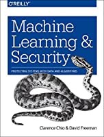 Machine Learning and Security: Protecting Systems with Data and Algorithms Front Cover