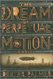 Dexter Palmer'sThe Dream of Perpetual Motion (Playaway Adult Fiction) [Deckle Edge] [Hardcover](2010)
