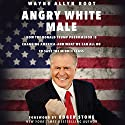 Angry White Male: How the Donald Trump Phenomenon Is Changing America - and What We Can All Do to Save the Middle Class Audiobook by Wayne Allyn Root Narrated by Thomas Allen