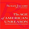 The Age of American Unreason Audiobook by Susan Jacoby Narrated by Cassandra Campbell