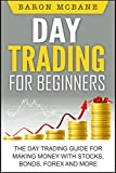 Day Trading: for Beginners: The Day Trading Guide for Making Money with Stocks, Options,  Forex and More (Day Trading Strategies, Penny Stocks, Swing Trading, Options Trading Book 1)