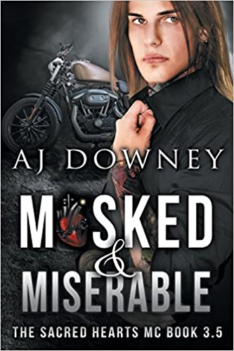 Masked and Miserable: The Sacred Hearts MC Book 3.5