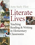 Literate Lives: Teaching Reading and Writing in Elementary Classrooms
