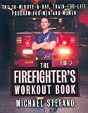 img - for The Firefighter's Workout Book: The 30-Minute-a-Day, Train-for-Life Program for Men and Women book / textbook / text book