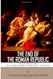 The End of the Roman Republic: the Lives and Legacies of Julius Caesar, Cleopatra, Mark Antony, and Augustus, Charles River Charles River Editors, 1494299852