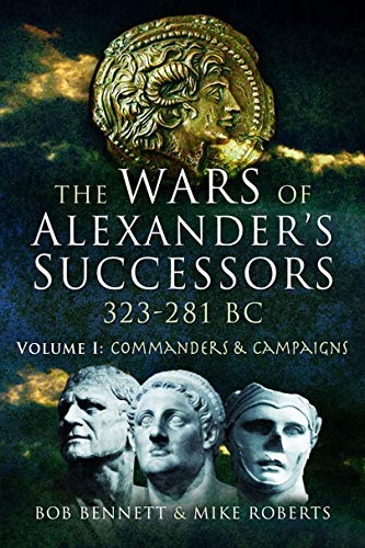 The Wars Of Alexander's Successors 323   281 BC  Volume 1  Commanders And Campaigns