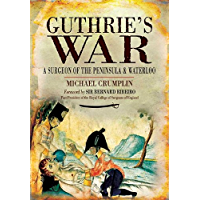 Guthrie's War: A Surgeon of the Peninsula and Waterloo