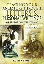 Tracing Your Ancestors Through Letters and Personal Writings (A Guide For Family Historians)