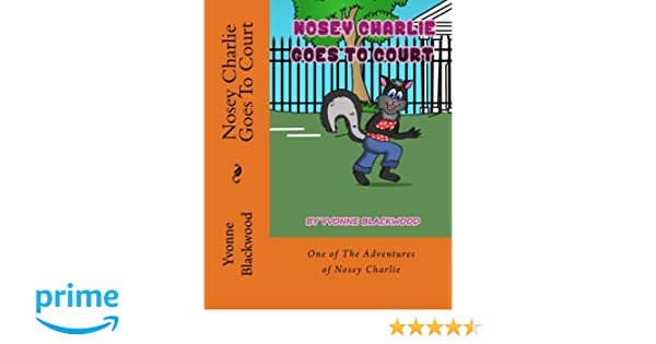 Nosey Charlie Goes To Court: A Nosy Charlie Adventure (The
