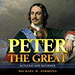 Peter the Great: Autocrat and Reformer | Michael W. Simmons