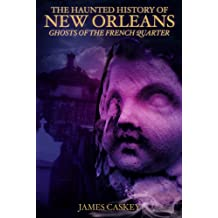 The Haunted History of New Orleans: Ghosts of the French Quarter