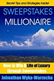 Sweepstakes MILLIONAIRE: How to Win a Life of Luxury through Sweepstakes