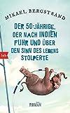 Der Fünfzigjährige, der nach Indien fuhr und über den Sinn des Lebens stolperte: Roman (Die Göran-Borg-Romane, Band 1)