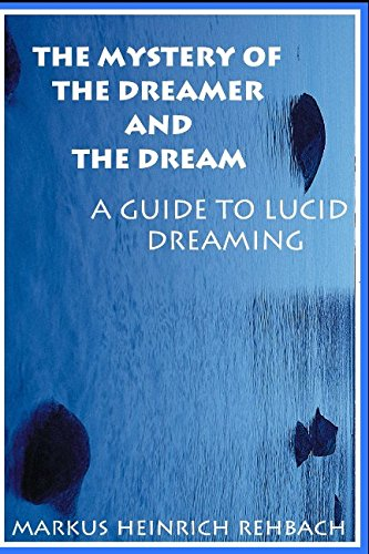 The Mystery Of The Dreamer And The Dream: Guide To Lucid Dreaming