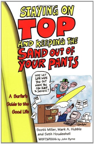 Download Staying on Top and Keeping the Sand Out of Your Pants: A Surfer's Guide to the Good Life ebook