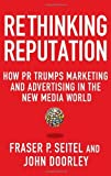 img - for Rethinking Reputation: How PR Trumps Marketing and Advertising in the New Media World by Seitel Fraser P. Doorley John (2012-08-21) Hardcover book / textbook / text book
