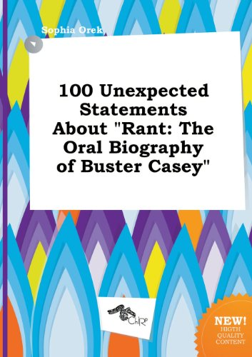 100 Unexpected Statements about Rant: The Oral Biography of Buster Casey