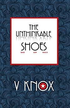 The Unthinkable Shoes by [Knox, V]