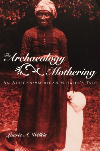 Search : The Archaeology of Mothering: An African-American Midwife's Tale