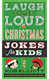 Laugh-Out-Loud Christmas Jokes for Kids (Laugh-Out-Loud Jokes for Kids)