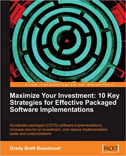 Maximize your investment : 10 key strategies for effective packaged software implementations