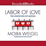 Labor of Love: The Invention of Dating | Moira Weigel