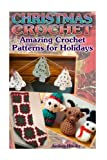 Christmas Crochet: Amazing Crochet Patterns for Holidays: (Crochet Stitches, Crochet Patterns) (Crochet Projects)