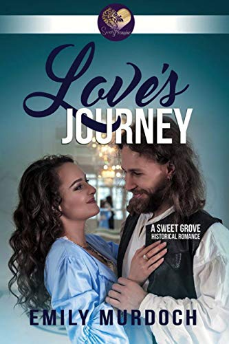 Love's Journey: Sweet Grove Beginnings (Sweet Grove Historical Book 1) by [Murdoch, Emily, Press, Sweet Promise]