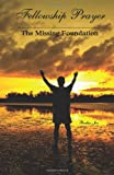 Fellowship Prayer: the Missing Foundation, Brother Jon, 1497331099