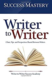 Writer to Writer: Chats, Tips, and Perspectives Shared Between Writers