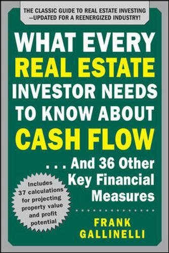 What Every Real Estate Investor Needs to Know About Cash Flow... And 36 Other Key Financial Measures, Updated Edition by MCGRAW-HILL Professional