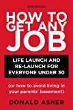 How to Get Any Job, Second Edition: Career Launch and Re-Launch for Everyone Under 30 (or How to Avoid Living inYour Parents' Basement)