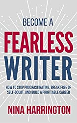 Become a Fearless Writer: How to Stop Procrastinating, Break Free of Self-Doubt, and Build a Profitable Career