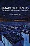 Smarter Than Us: The Rise of Machine Intelligence
